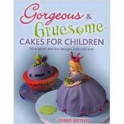 View the Gorgeous & Gruesome Cakes for Children - Debbie Brown online at Cake Stuff